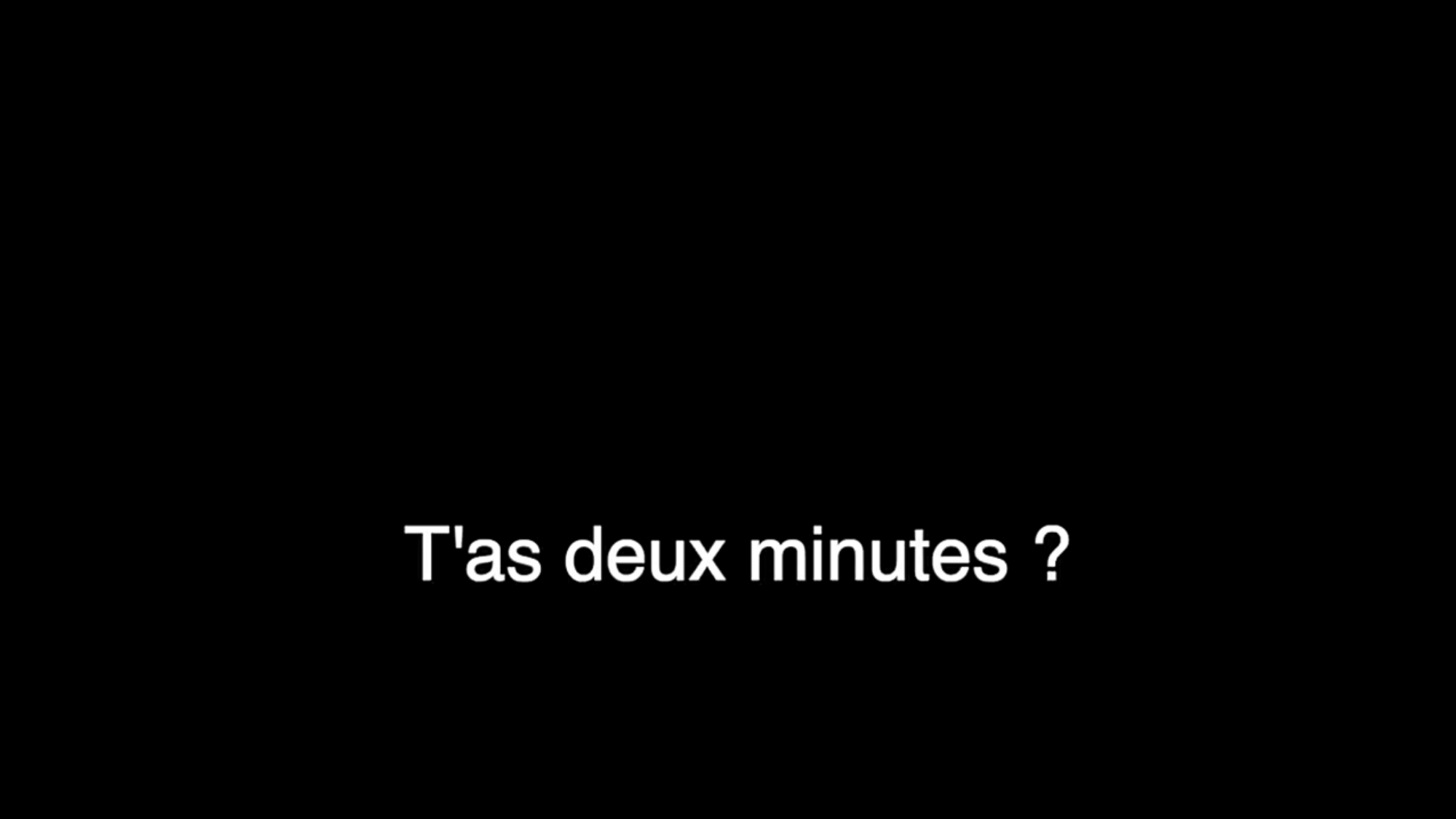 T'as 2 minutes